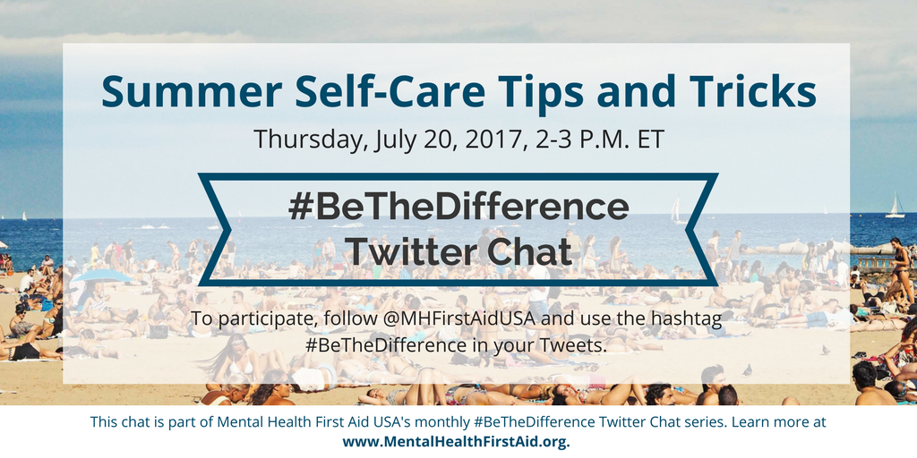 Summer Self Care Tips And Tricks Sign Up For A Mental Health First Aid Class Near You