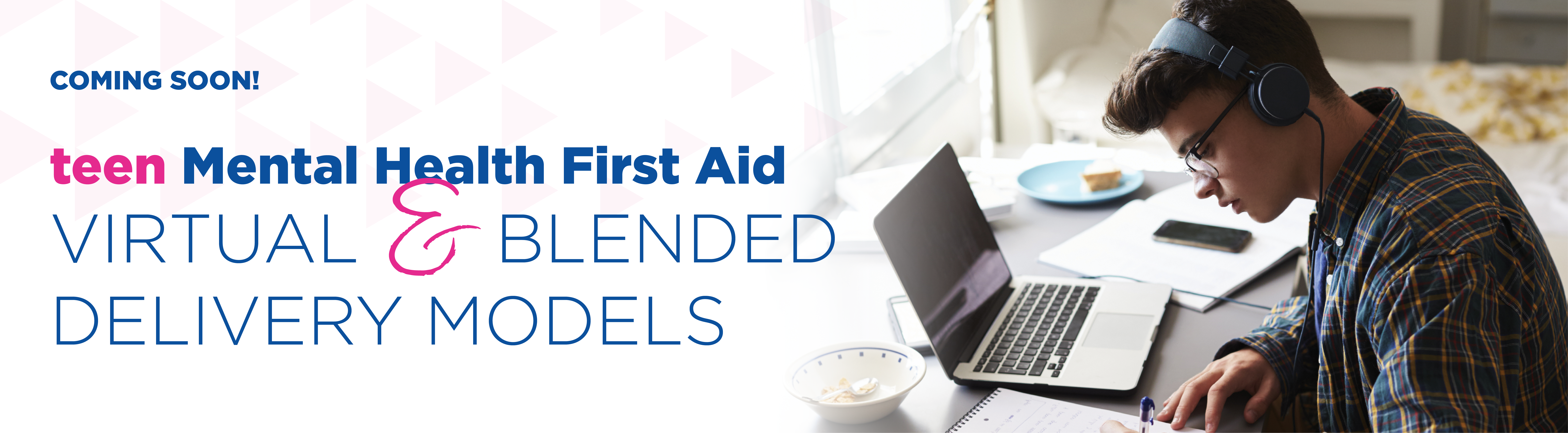 teen Mental Health First Aid Virtual & Blended Models Coming Soon!