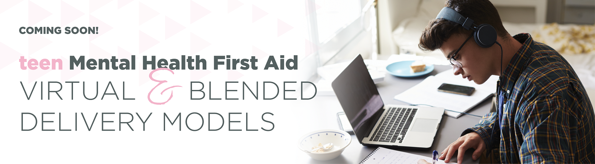 teen Mental Health First Aid Virtual & Blended Models Coming Soon!